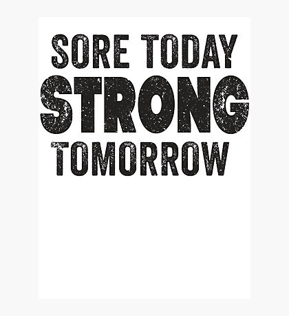 Sore Today Strong Tomorrow Photographic Print
