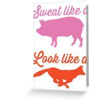 Sweat Like A Pig Look Like A Fox Greeting Card
