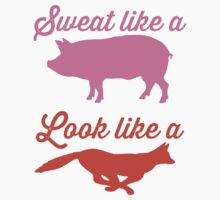 Sweat Like A Pig Look Like A Fox by Fitspire Apparel