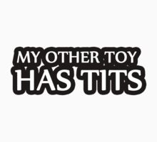MY OTHER TOY HAS TITS by vincepro76