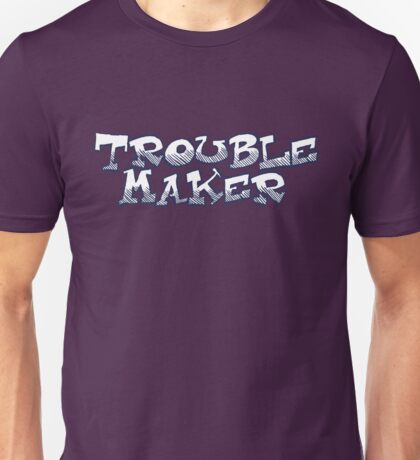 Trouble Maker Unisex T-Shirt