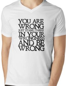 You are wrong just stand there in your wrongness and be wrong Mens V-Neck T-Shirt
