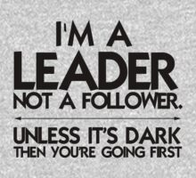 I'm a leader not a follower. Unless it's dark then you're going first Kids Tee