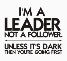I'm a leader not a follower. Unless it's dark then you're going first One Piece - Long Sleeve