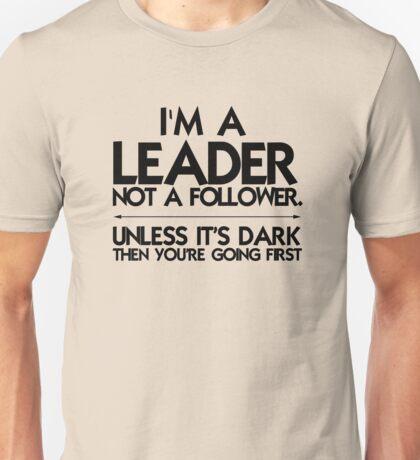 I'm a leader not a follower. Unless it's dark then you're going first Unisex T-Shirt