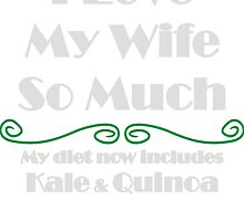 I Love My Wife So Much: My Diet Include Kale and Quinoa by flip20xx