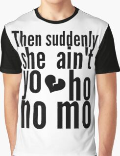 Then Suddenly She Ain't Yo Ho No Mo - The Office Graphic T-Shirt