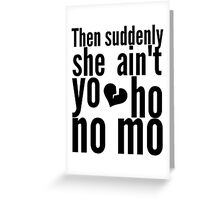Then Suddenly She Ain't Yo Ho No Mo - The Office Greeting Card