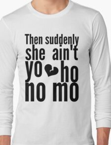 Then Suddenly She Ain't Yo Ho No Mo - The Office Long Sleeve T-Shirt