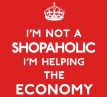 I'm not a shopaholic, I'm helping the economy by RexLambo