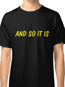 And so it is Classic T-Shirt