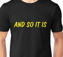 And so it is Unisex T-Shirt