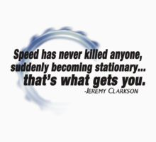 """Speed has never killed anyone..."" - Jeremy Clarkson by avlachance"