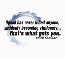 """Speed has never killed anyone..."" - Jeremy Clarkson by avlachance"