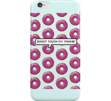 Donut touch my phone!  iPhone Case/Skin