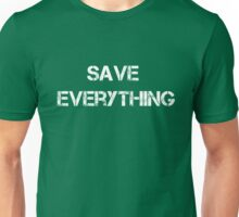 SAVE EVERYTHING Unisex T-Shirt