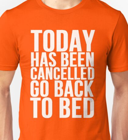 TODAY HAS BEEN CANCELED GO BACK TO BED Unisex T-Shirt