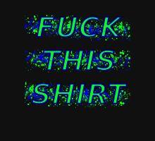 Fuck This Shirt Unisex T-Shirt