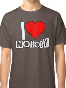 I love Nobody Classic T-Shirt