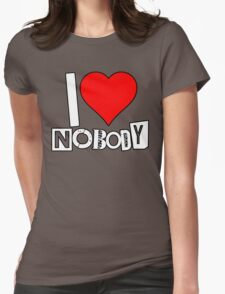 I love Nobody Womens Fitted T-Shirt