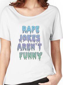Rape Jokes Aren't Funny Women's Relaxed Fit T-Shirt