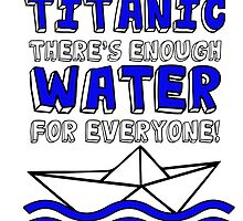 No panic on the Titanic there's enough water for everyone! by ginpix