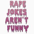 Rape jokes aren't funny by ShayleeActually
