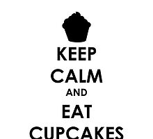 Keep Calm And Eat Cupcakes by lilliputian