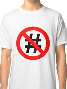 No Hash Tags Classic T-Shirt
