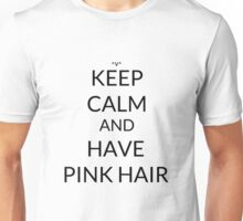 Keep Calm And: Have Pink Hair Unisex T-Shirt