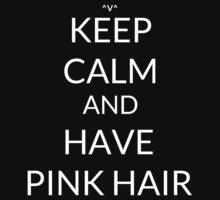 Keep Calm And: Have Pink Hair by Joji387