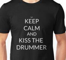 Keep Calm And: Kiss The Drummer  Unisex T-Shirt