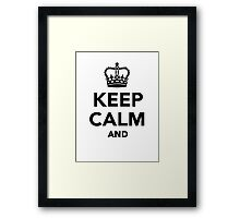 Keep calm and Framed Print