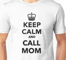 Keep calm and call Mom Unisex T-Shirt