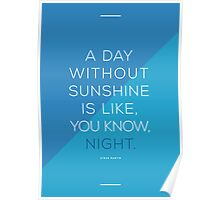A day without sunshine is like, you know, night. Poster