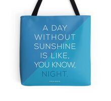 A day without sunshine is like, you know, night. Tote Bag