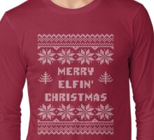 Funny Merry Elfin' Christmas Ugly Sweater Long Sleeve T-Shirt