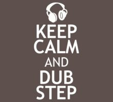 KEEP CALM AND DUBSTEP by red addiction