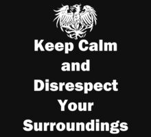 Keep Calm and Disrespect Your Surroundings - White by ChaosX0