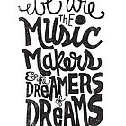we are the music makers... by Matthew Taylor Wilson