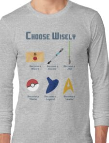 Choose Wisely.... Long Sleeve T-Shirt