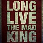 Long Live The Mad King by shnook21