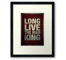 Long Live The Mad King Framed Print
