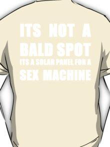 ITS NOT A BALD SPOT ITS A SOLAR PANEL FOR A SEX MACHINE WHITE T-Shirt
