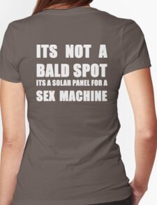 ITS NOT A BALD SPOT ITS A SOLAR PANEL FOR A SEX MACHINE WHITE Womens Fitted T-Shirt