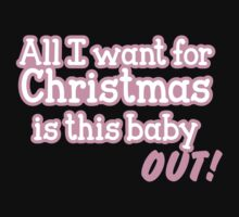 All I want for Christmas is this baby OUT! by jazzydevil