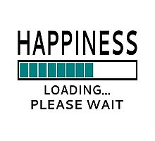 Happiness Loading Please Wait Photographic Print