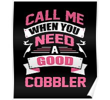 CALL ME WHEN YOU NEED A GOOD COBBLER Poster