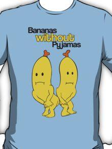 Bananas without Pyjamas??? T-Shirt