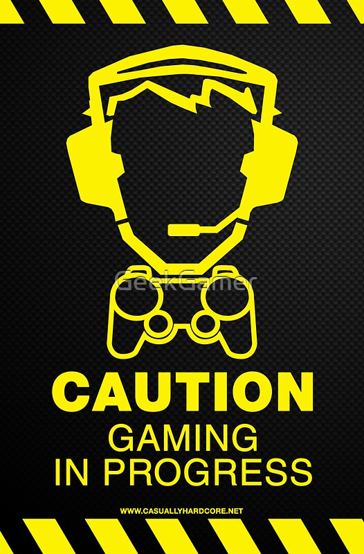 Quot Caution Gaming In Progress Poster Quot Posters By Geekgamer